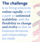 The Challenge is to bring solutions online rapidly, with a path to unlimited scalability, and the flexibility to change and evolve as fast as business decisions and relationships are made